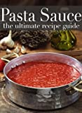 Pasta Sauce :The Ultimate Recipe Guide - Over 30 Delicious & Best Selling Recipes