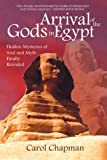 Arrival of the Gods in Egypt: Hidden Mysteries of Soul and Myth Finally Revealed (0975469150) by Chapman, Carol