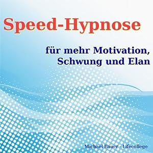 Speed-Hypnose für mehr Motivation, Schwung und Elan Hörbuch