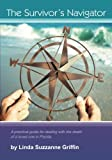 The Survivor's Navigator: A practical guide for dealing with the death of a loved one in Florida