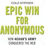 Epic Win for Anonymous: How 4chan's Army Conquered the Web | Cole Stryker