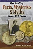 img - for Fascinating Facts, Mysteries and Myths About U.S. Coins by Robert R. Van Ryzin (2009-10-29) book / textbook / text book