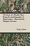 img - for The Story of a Wonder Man - Being the Autobiography of Ring Lardner - Illustrated by Margaret Freeman book / textbook / text book