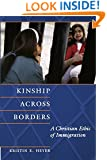 Kinship Across Borders: A Christian Ethic of Immigration (Moral Traditions)