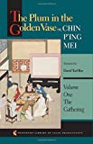 The Plum in the Golden Vase or, Chin P'ing Mei: Volume One: The Gathering