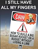 I Still Have All My Fingers: How To Build A Big Sugar Rocket On A Budget Without Losing A Limb