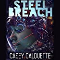 Steel Breach: Steel Legion, Book 1 (       UNABRIDGED) by Casey Calouette Narrated by Jeffrey Kafer