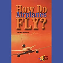 How Do Airplanes Fly? (       UNABRIDGED) by Zachary Williams Narrated by Sonia Manzano