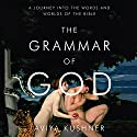 The Grammar of God: A Journey into the Words and Worlds of the Bible (       UNABRIDGED) by Aviya Kushner Narrated by Kirsten Potter