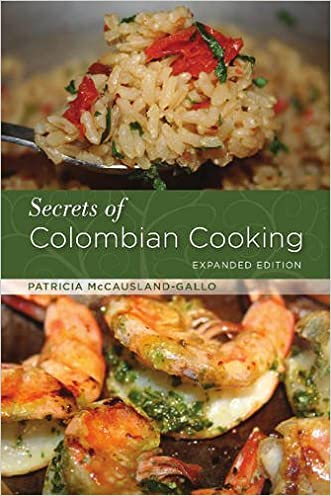 Secrets of Colombian Cooking: Expanded Edition written by Patricia McCausland-Gallo