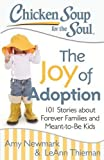 img - for Chicken Soup for the Soul: The Joy of Adoption: 101 Stories about Forever Families and Meant-to-Be Kids book / textbook / text book