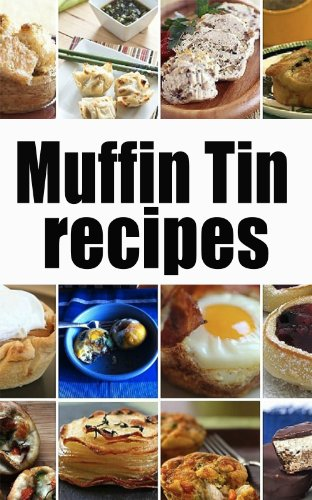 Muffin Tin Recipes: The Ultimate Collection by Jennifer Hastings