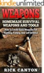 Weapons: Homemade Survival Weapons an...