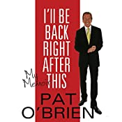 I'll Be Back Right After This: My Memoir | [Pat O'Brien]