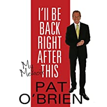 I'll Be Back Right After This: My Memoir (       UNABRIDGED) by Pat O'Brien Narrated by Pat O'Brien
