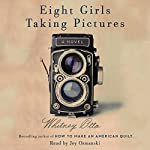 Eight Girls Taking Pictures: A Novel | Whitney Otto