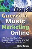 Guerrilla Music Marketing Online: 129 Free and Low-Cost Strategies to Promote and Sell Your Music on the Internet