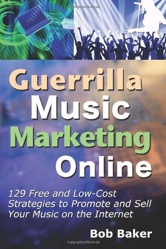 Guerrilla Music Marketing Online: 129 Free & Low-Cost Strategies to Promote & Sell Your Music on the Internet