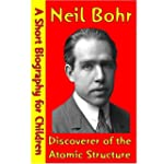 Neil Bohr : Discoverer of the Atomic...