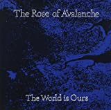 The Rose Of Avalanche The World Is Ours