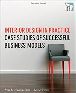 Interior Design in Practice: Case Studies of Successful Business Models by John Wiley & Sons
