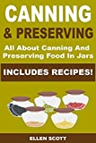 Canning and Preserving: All About Canning And Preserving Food In Jars **INCLUDES RECIPES!** (Canning and Preserving, Canning and Preserving at Home, Canning, ... Canning and Preserving Hacks Book 1)