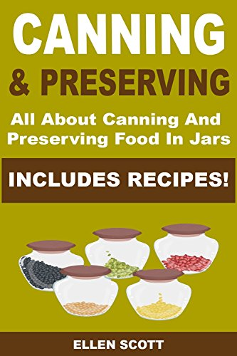Free Kindle Book : Canning and Preserving:: All About Canning And Preserving Food In Jars **INCLUDES RECIPES!** (Canning and Preserving, Canning and Preserving at Home, Canning, ... Canning and Preserving Hacks Book 1)