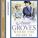 Where the Heart Is Audiobook by Annie Groves Narrated by Christine Dawe