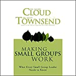 Making Small Groups Work: What Every Small Group Leader Needs to Know   Dr. Henry Cloud,Dr. John Townsend