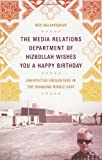 img - for Media Relations Department of Hizbollah Wishes You a Happy Birthday Unexpected Encounters in the Changing Middle East [HC,2009] book / textbook / text book