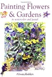 img - for Painting Flowers & Gardens: In Watercolor and Pastel by Hoblyn, Alison (2003) Paperback book / textbook / text book