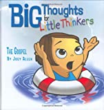 The Gospel (Big Thoughts for Little Thinkers)