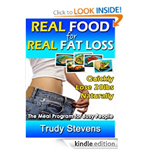 Real Food for Real Fat Loss: Quickly Lose 20lbs Naturally with the Meal Program for Busy People Trudy Stevens
