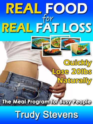 Real Food For Real Fat Loss: Quickly Lose 20Lbs Naturally With The Meal Program For Busy People