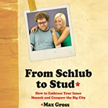 From Schlub to Stud: How to Embrace Your Inner Mensch and Conquer the Big City (       UNABRIDGED) by Max Gross Narrated by Patrick Lawlor