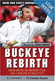 Buckeye Rebirth: Urban Meyer, an Inspired Team, and a New Era at Ohio State by Bill Rabinowitz and Earle Bruce