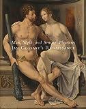Man, Myth, and Sensual Pleasures: Jan Gossart's Renaissance: The Complete Works (Metropolitan Museum of Art)