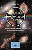 img - for The 100 Best Astrophotography Targets: A Monthly Guide for CCD Imaging with Amateur Telescopes (The Patrick Moore Practical Astronomy Series) book / textbook / text book