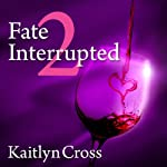 Fate Interrupted 2 (       UNABRIDGED) by Kaitlyn Cross Narrated by Elizabeth Hart