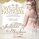In My Wildest Fantasies: Pembroke Palace Series, Book One (Avon Romantic Treasure) (       UNABRIDGED) by Julianne MacLean Narrated by Rosalyn Landor