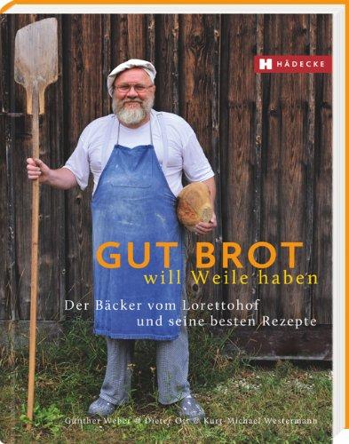 Suchen : Gut Brot will Weile haben: Der Bäcker vom Lorettohof und seine besten Rezepte