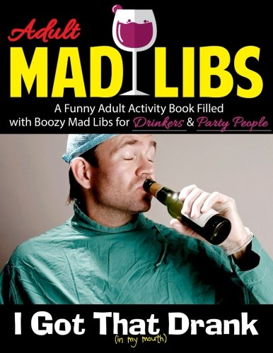 Adult Mad Libs: I Got That Drank (In My Mouth): A Funny Adult Activity Book Filled with Boozy Mad Libs for Drinkers & Party People (Alcohol Mad Libs for Adults) (Volume 1) (Drunk Coloring Book compare prices)