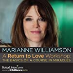 A Return to Love Workshop: The Basics of A Course in Miracles | Marianne Williamson