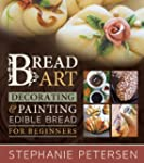 Bread Art: Braiding, Decorating, and...