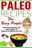 Paleo: 50 Paleo Recipes for Busy People to Make In 15 Minutes or Less ( Recipes for Busy People, Atkins, Quick and Easy, Weight Loss, Fat Loss, Improved Health)
