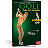Golf Anatomie: Illustrierter Ratgeber für mehr Kraft, Beweglichkeit und Ausdauer im Golf