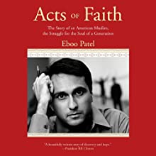 Acts of Faith: The Story of an American Muslim, the Struggle for the Soul of a Generation (       UNABRIDGED) by Eboo Patel Narrated by Vikas Adam