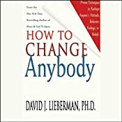 How to Change Anybody: Proven Techniques to Reshape Anyone's Attitude, Behavior, Feelings, or Beliefs | [David J. Lieberman]