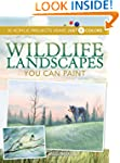 Wildlife Landscapes You Can Paint: 10...