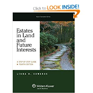 Estates in Land & Future Interests: A Step By Step Guide, Fourth Edition (Aspen Coursebook Series)